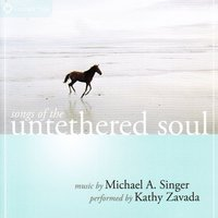 Songs of the Untethered Soul — Michael A. Singer, Kathy Zavada