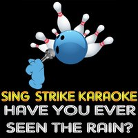 Have You Ever Seen the Rain? — Sing Strike Karaoke