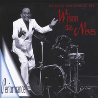 O Som Sagrado de Wilson das Neves — Wilson das Neves