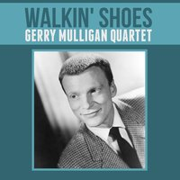 Walkin' Shoes — The Gerry Mulligan Quartet