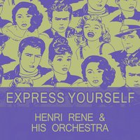 Express Yourself — Henri Rene & His Orchestra