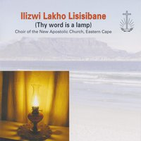 Ilizwi lakho lisisibane (Thy Word Is a Lamp) — Choir Of The New Apostolic Church, Choir Of The New Apostolic Church, Eastern Cape, Eastern Cape