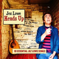 Heads Up — Jez Lowe