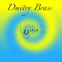U La La — Dmitry Brass