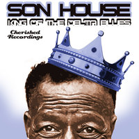 The King Of The Delta Blues — Son House