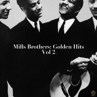 Mills Brothers: Golden Hits, Vol. 2: Be My Life's Companion — The Mills Brothers