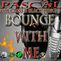Bounce With Me (feat. M.Class & Black King) — Pascal