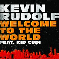Welcome To The World — Kid Cudi, Kevin Rudolf
