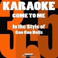 come to me in the style of goo goo dolls karaoke all hits. Black Bedroom Furniture Sets. Home Design Ideas