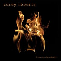 Here in the Middle — Corey Roberts