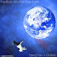 The Goat Who Fell from Earth — Djang San, Octavio