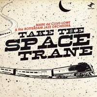 Take the Space Trane — Mark de Clive-Lowe, The Rotterdam Jazz Orchestra