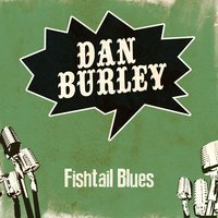 Fishtail Blues — Dan Burley