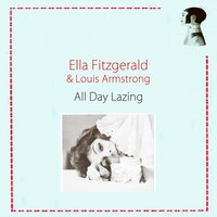 All Day Lazing — Ella Fitzgerald, Louis Armstrong