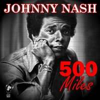 500 Miles — Johnny Nash