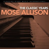 The Classic Years — Mose Allison