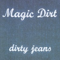 Dirty Jeans — Magic Dirt