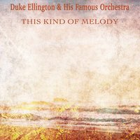 This Kind of Melody — Duke Ellington & His Famous Orchestra