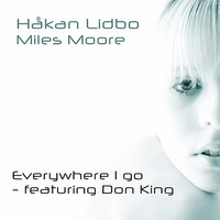 Everywhere I Go — Hakan Lidbo, Don King, Miles Moore