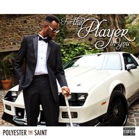 For The Player In You — Polyester The Saint