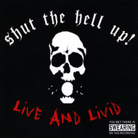 Live and Livid — Shut the Hell Up!