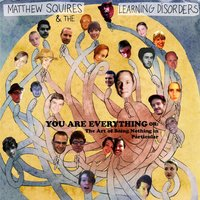 You Are Everything Or: The Art of Being Nothing in Particular — Matthew Squires & the Learning Disorders
