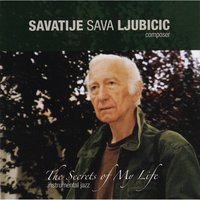 The Secrets of My Life — Savatije Sava Ljubicic