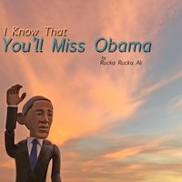 I Know That You'll Miss Obama — Rucka Rucka Ali