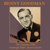The Famous 1938 Carnegie Hall Jazz Concert — Benny Goodman