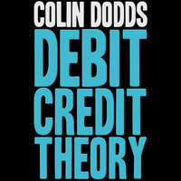 Debit Credit Theory — Colin Dodds