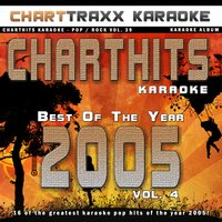 Charthits Karaoke : The Very Best of the Year 2005, Vol. 4 — Charttraxx Karaoke