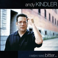 I Wish I Was Bitter — Andy Kindler