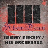 Show Down — Tommy Dorsey And His Orchestra