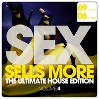 SEX Sells More - The Ultimate House Edition, Vol. 4 — сборник
