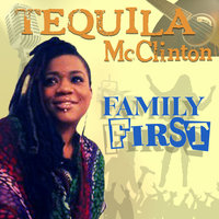 Family First — Tequila McClinton, Tequila McClinton feat. Cuddy Mac, Bennie Owens