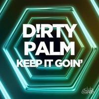 Keep It Goin' — D!rty Palm