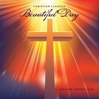 Christian Classics: Beautiful Day, Vol. 21 — сборник