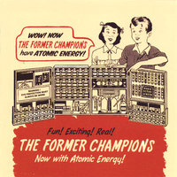 Now With Atomic Energy! — The Former Champions