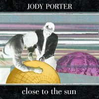 Close To The Sun — Jody Porter