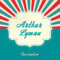 Fascination — Arthur Lyman, Arthur Lyman Group