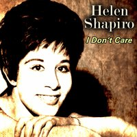 I Don't Care — Helen Shapiro