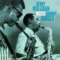 Gerry Mulligan Meets Johnny Hodges — Gerry Mulligan, Johnny Hodges