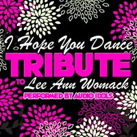 I Hope You Dance: Tribute to Lee Ann Womack — Audio Idols