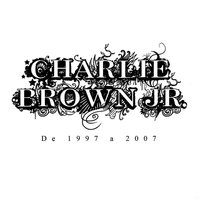 De 1997 A 2007 — Charlie Brown JR.