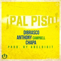 Pal Piso (feat. Anthony Campbell & Chapa) — Anthony Campbell, Chapa, DiBrasco