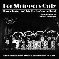 For Strippers Only — Sonny Lester, Sonny Lester and His Big Burlesque Band