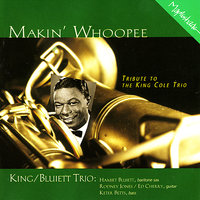 Makin' Whoopee - Tribute to the King Cole Trio — Rodney Jones, Keter Betts, Hamiet Bluiett, Ed Cherry