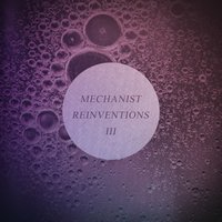 Reinventions III — Mechanist