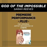 Premiere Performance Plus: God Of The Impossible — Sarah Reeves