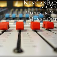 All My Money in No Money Out — KenCanRap